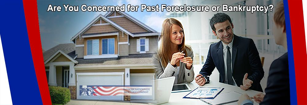 are you concerned for past foreclosure or bankruptcy